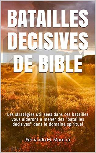 """Couverture du livre BATAILLES  DECISIVES DE BIBLE: Les stratégies utilisées dans ces batailles vous aideront à mener des """"batailles décisives"""" dans le domaine spirituel"""