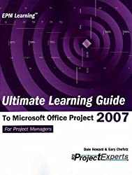 Ultimate Learning Guide To Microsoft Office Project 2007 (Epm Learning)