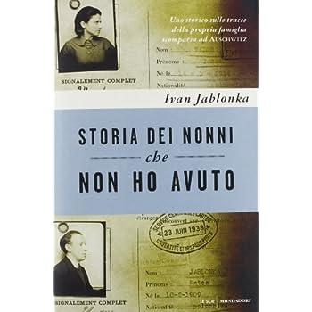 Storia Dei Nonni Che Non Ho Avuto. Uno Storico Sulle Tracce Della Propria Famiglia Scomparsa Ad Auschwitz