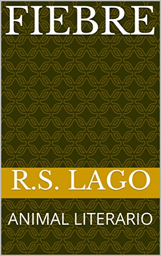 FIEBRE: ANIMAL LITERARIO por R.S. LAGO