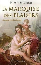 La marquise des plaisirs : Madame de Pompadour