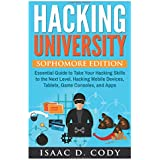 Hacking University: Sophomore Edition. Essential Guide to Take Your Hacking Skills to the Next Level. Hacking Mobile Devices, Tablets, Game Consoles, and Apps. (Unlock your Android and iPhone devices)