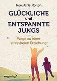 Glückliche und entspannte Jungs: Wege zu einer stressfreien Erziehung - Noël Janis-Norton