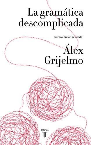 La gramática descomplicada (nueva edición revisada) por Álex Grijelmo
