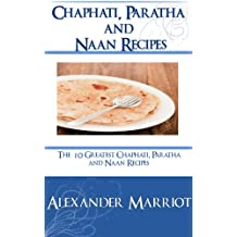 Chapathi, Paratha and Naan Recipes: The 10 Greatest Chapathi, Paratha and Naan Recipes Ever (English Edition)
