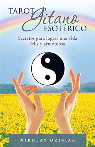 Tarot Gitano Esotérico: Secretos Para Lograr Una Vida Feliz Y Armoniosa