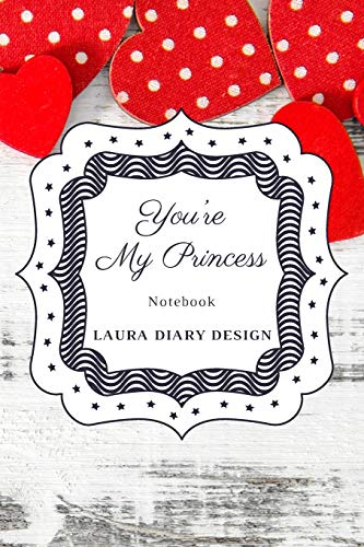 You're My Princess (Notebook) Laura Diary Design: 6x9' 120 Pages White...