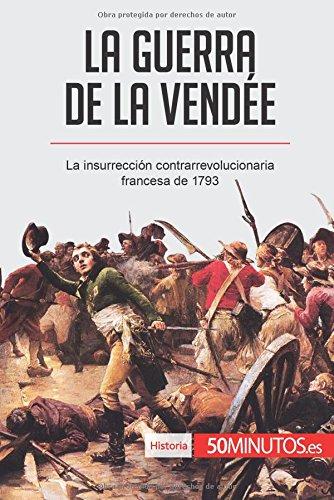 Descargar Libro La guerra de la Vendée: La insurrección contrarrevolucionaria francesa de 1793 de 50Minutos.es