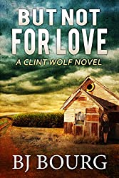 But Not For Love: A Clint Wolf Novel (Clint Wolf Mystery Series Book 9)