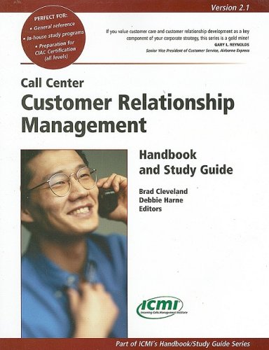 Call Center Customer Relationship Management Handbook and Study Guide Version 2.1 (ICMI's Handbook/Study Guide)