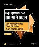 La programmation orientée objet: Cours et exercices en UML2, Python, PHP, C#,C++ et Java (y compris Android)