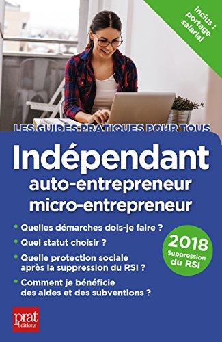 Indépendant, auto-entrepreneur, micro-entrepreneur 2018 (Les guides pratiques pour tous) par Dominique SERIO