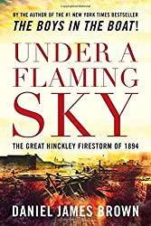 Under a Flaming Sky: The Great Hinckley Firestorm of 1894 by Daniel Brown (2016-02-01)