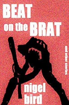 Beat On The Brat (and other stories) by [bird, nigel]