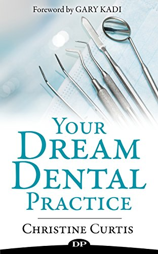 Your Dream Dental Practice: Happy Patients, Fewer Hours, Easier Life (English Edition) (Dream Dental)