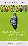 Das Paradies des Doktor Caspari: Roman von Andrea Grill (27. Juli 2015) Gebundene Ausgabe