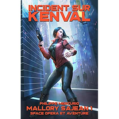 INCIDENT SUR KENVAL: Space Opera & Aventure - MALLORY SAJEAN 1