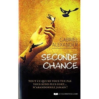 SECONDE CHANCE : Tout ce qui ne vous tue pas vous rend plus fort... N'abandonnez jamais!
