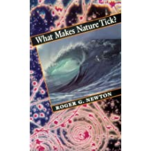 What Makes Nature Tick? by Roger G. Newton (1993-01-01)