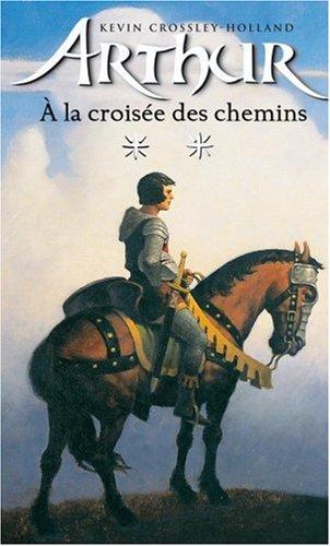 Arthur, tome 2 : La croisée des chemins