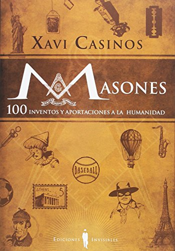 Masones. 100 inventos y aportaciones a la humanidad (Fuera de colección) por Xavier Casinos Comas