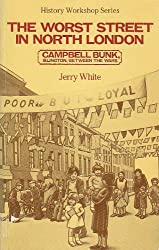 The Worst Street in North London: Campbell Bunk, Islington, Between the Wars (History Workshop Series)