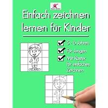 Einfach zeichnen lernen für Kinder: Tolle Motive für Jungen ab 5 - 6 Jahren