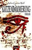 Katzendämmerung - Mystery-Thriller (Spannung, Abenteuer, Drama) von Arthur Gordon Wolf