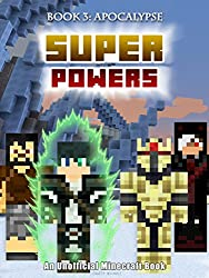 Superpowers: Book 3 - Apocalypse [An Unofficial Minecraft Book] (Crafty Tales 92)