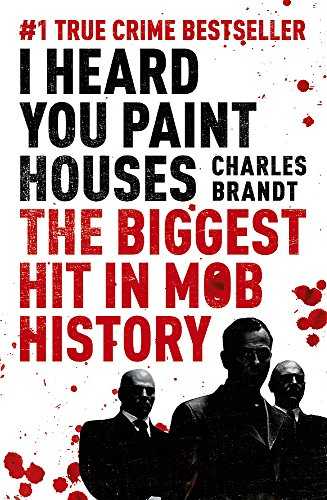 I Heard You Paint Houses por Charles Brandt