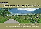 Das München - Gardasee GPS RadReiseBuch: Transalp für Rennrad und Trekkingrad. inkl. Tourenvariante für Familien mit Kindern, GPS-Daten, 200 Unterkünfte