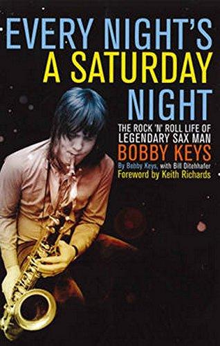 Every Night's a Saturday Night: The Rock 'n' Roll Life of Legendary Sax Man Bobby Keys