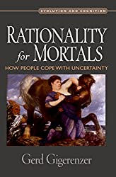 Rationality for Mortals: How People Cope with Uncertainty (Evolution and Cognition)