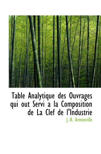Table Analytique des Ouvrages qui out Servi a la Composition de La Clef de l'Industrie