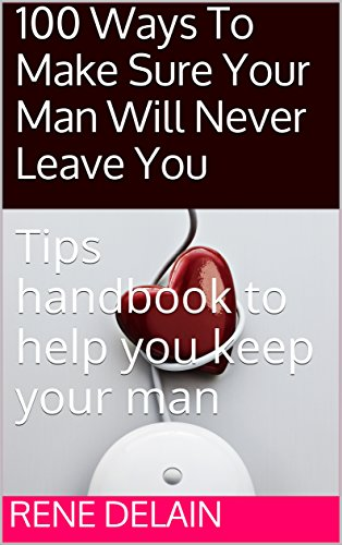 100-ways-to-make-sure-your-man-will-never-leave-you-tips-handbook-to-help-you-keep-your-man-english-