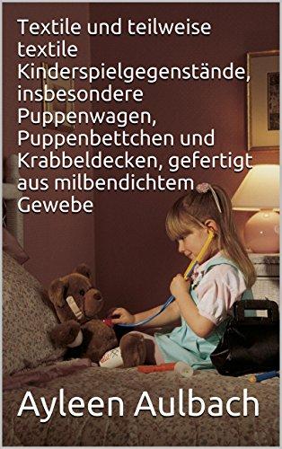 Textile und teilweise textile Kinderspielgegenstände, insbesondere Puppenwagen, Puppenbettchen und Krabbeldecken, gefertigt aus milbendichtem Gewebe -