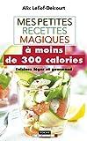 Mes petites recettes magiques à moins de 300 calories: Cuisinez léger et gourmand ! (French Edition)