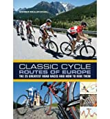 Classic Cycle Routes of Europe The 25 Greatest Road Cycling Races and How to Ride Them by Muller-Schell, Werner ( Author ) ON Jul-19-2012, Paperback