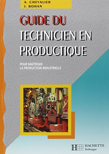 Guide du technicien en productique : Pour maîtriser la production industrielle par J Bohan