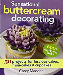 Sensational Buttercream Decorating: 50 Projects for Luscious Cakes, Mini-Cakes and Cupcakes by Carey Madden (2014-04-17)