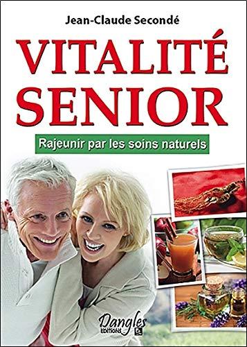 Vitalité Senior - Rajeunir par les soins naturels par Jean-Claude Secondé
