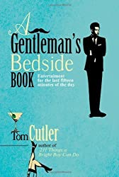 A Gentleman's Bedside Book: Entertainment for the Last Fifteen Minutes of the Day by Cutler, Tom (2010) Hardcover