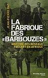 """La fabrique des """"barbouzes"""" : Histoire des réseaux Foccart en Afrique"""