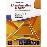 La matematica a colori. Ediz. arancione. Complemento. Matematica finanziaria C8. Con e-book. Con espansione online. Per le Scuole superiori: 2