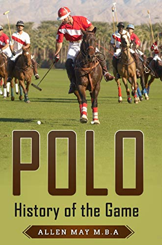 Polo: History of the Game (English Edition) eBook: Allen May ...