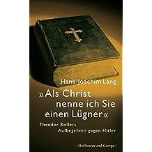 """""""Als Christ nenn ich Sie einen Lügner"""": Theodor Rollers Aufbegehren gegen den Hitler"""