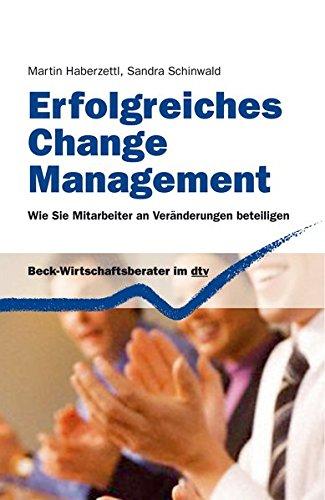 Erfolgreiches Change Management: Wie Sie Mitarbeiter an Veränderungen beteiligen (dtv Beck Wirtschaftsberater)