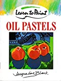 Cover of: Learn to Paint Oil Pastels (Collins Learn to Paint) | Jacqueline Black