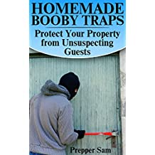 Homemade Booby Traps: Protect Your Property from Unsuspecting Guests: (Prepping, Self Defense) (English Edition)