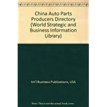 China Auto Parts Producers Directory (World Strategic and Business Information Library)